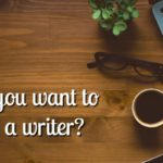 So you want to be a writer? Tips for Beginning Writers